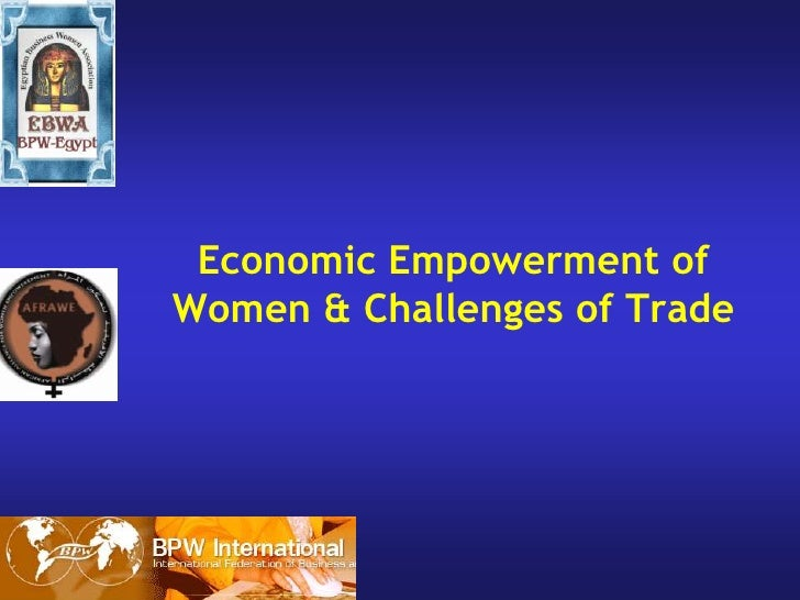 Economic Empowerment of Women & Challenges of Trade<br />