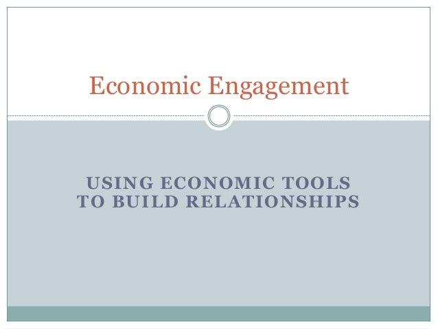 Economic Engagement  USING ECONOMIC TOOLS TO BUILD RELATIONSHIPS