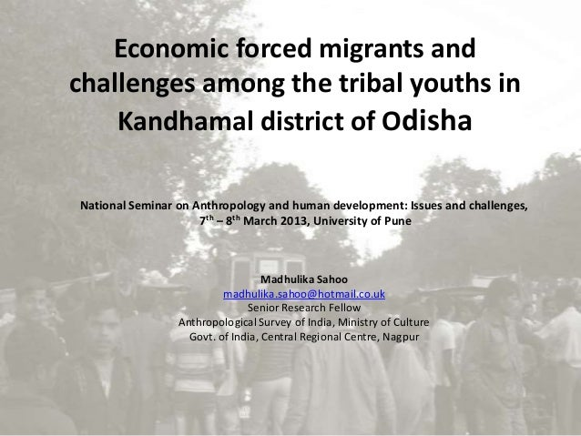 Economic forced migrants andchallenges among the tribal youths in    Kandhamal district of OdishaNational Seminar on Anthr...