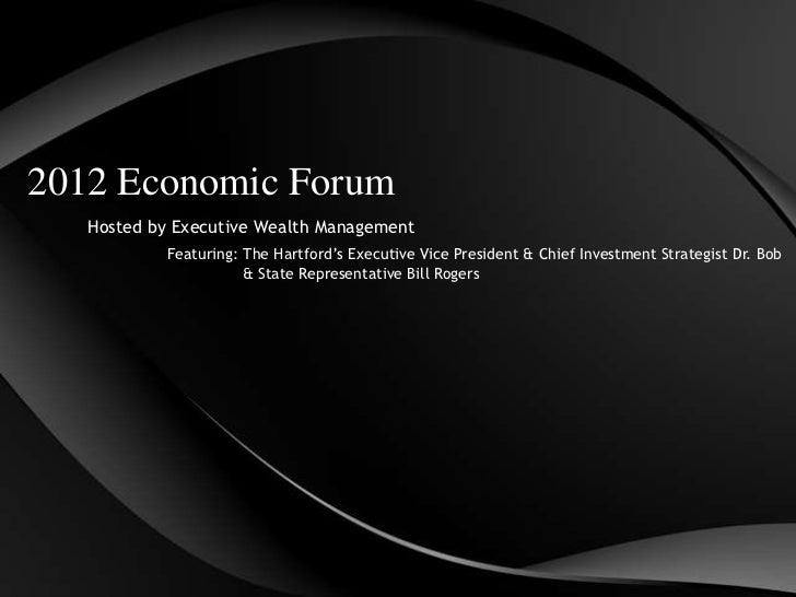 2012 Economic Forum   Hosted by Executive Wealth Management            Featuring: The Hartford's Executive Vice President ...