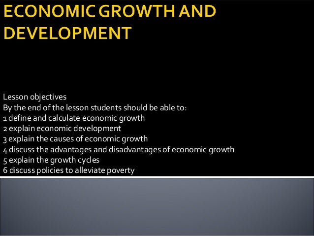 Lesson objectives By the end of the lesson students should be able to: 1 define and calculate economic growth 2 explain ec...