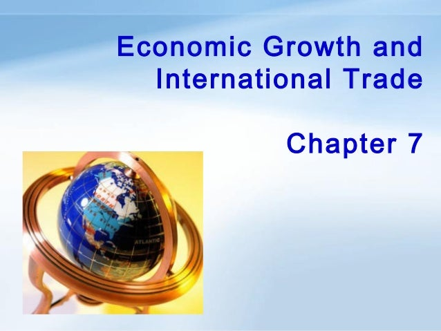 Economic Growth and International Trade Chapter 7  ANHUI UNIVERSITY OF FINANCE & ECONOMICS  1/31