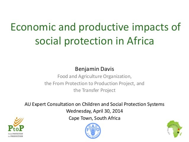 Economic and productive impacts of social protection in Africa Benjamin Davis Food and Agriculture Organization, the From ...