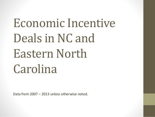 Economic Incentive Deals in NC and Eastern North Carolina Data from 2007 – 2013 unless otherwise noted.