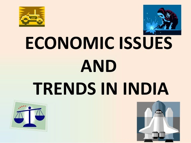 ECONOMIC ISSUES AND TRENDS IN INDIA
