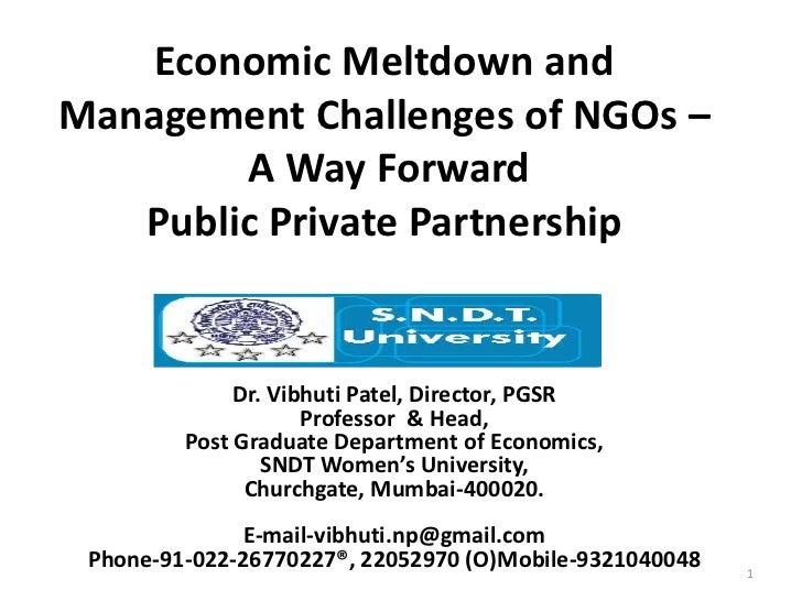 Economic Meltdown andManagement Challenges of NGOs –        A Way Forward   Public Private Partnership              Dr. Vi...