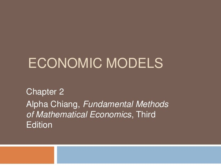ECONOMIC MODELSChapter 2Alpha Chiang, Fundamental Methodsof Mathematical Economics, ThirdEdition