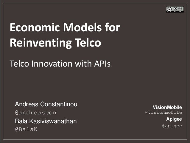 Economic Models forReinventing TelcoTelco Innovation with APIs Andreas Constantinou           VisionMobile @andreascon    ...