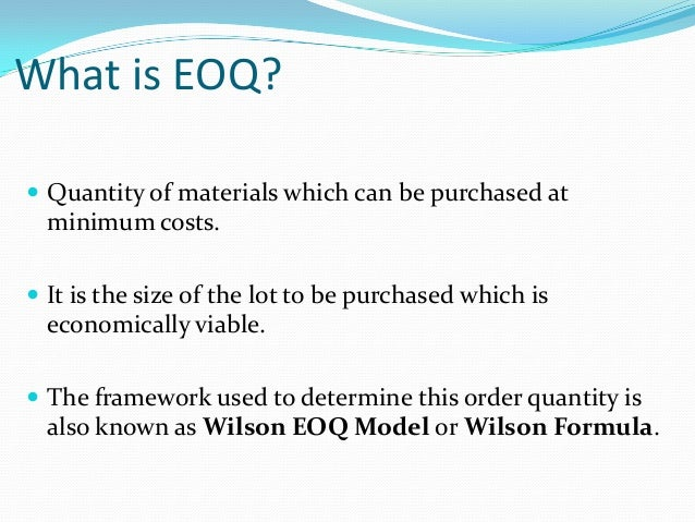 disadvantages of economic order quantity When making purchasing decisions, it is necessary to consider the cost of the purchase as well as the cost of holding the inventory that is purchased eoq is the exact order quantity that minimizes the combination of these two costs.