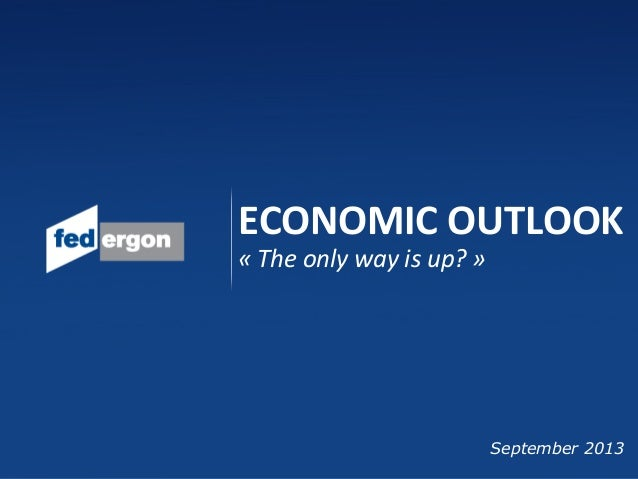 ECONOMIC OUTLOOK « The only way is up? » September 2013