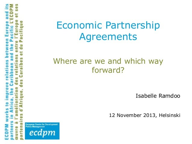 Economic Partnership Agreements Where are we and which way forward? Isabelle Ramdoo 12 November 2013, Helsinski