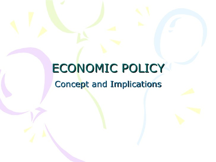 ECONOMIC POLICY Concept and Implications