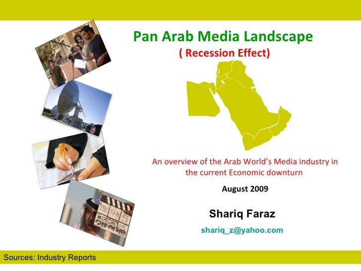 Sources: Industry Reports Pan Arab Media Landscape   ( Recession Effect) Shariq Faraz [email_address] An overview of the A...
