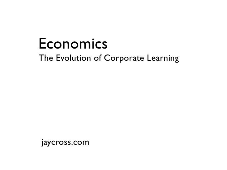 Economics The Evolution of Corporate Learning     jaycross.com