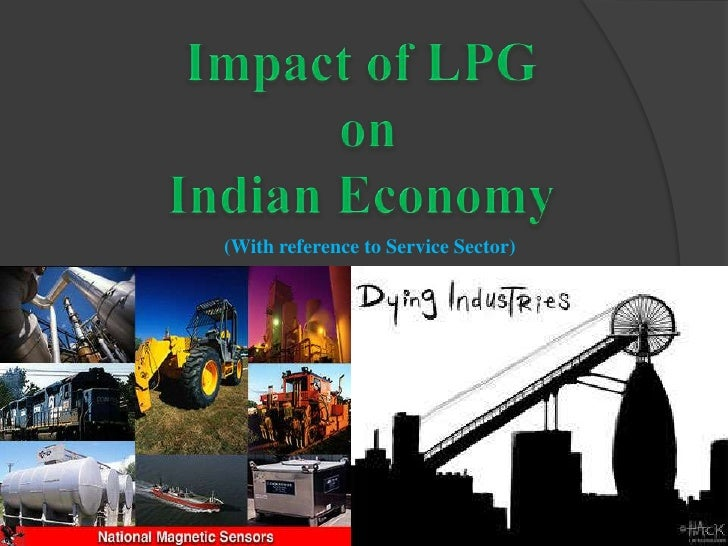 Impact of LPG<br /> on <br />Indian Economy <br />(With reference to Service Sector)<br />