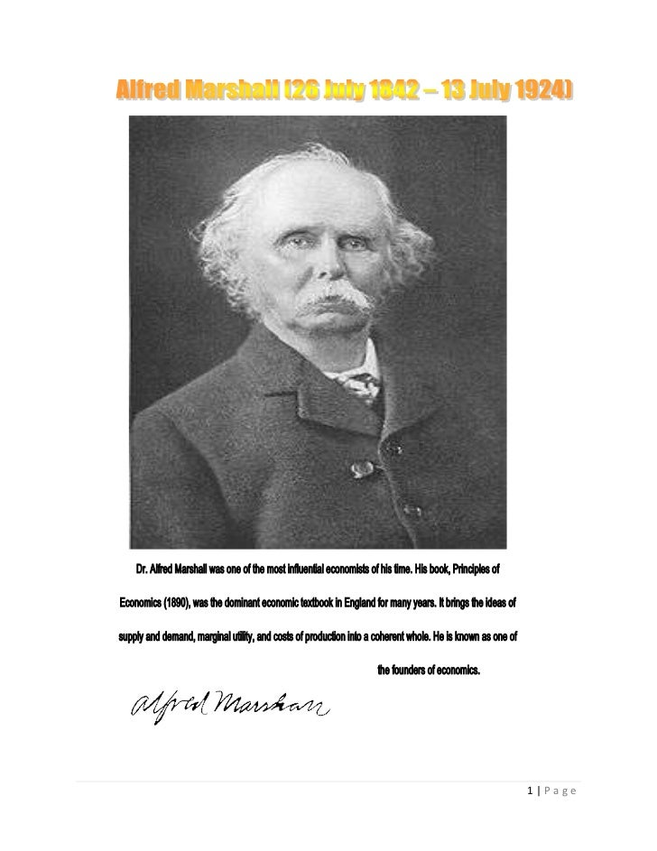 Dr. Alfred Marshall was one of the most influential economists of his time. His book, Principles ofEconomics (1890), was t...