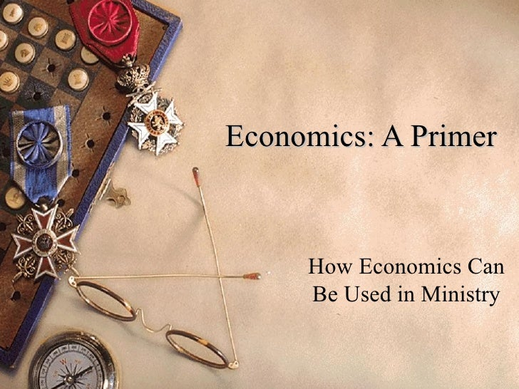 Economics: A Primer How Economics Can Be Used in Ministry
