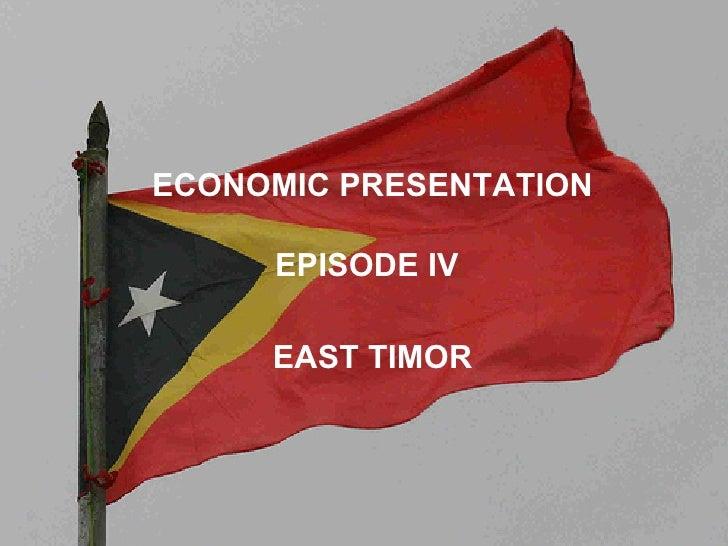 ECONOMIC PRESENTATION EPISODE IV EAST TIMOR