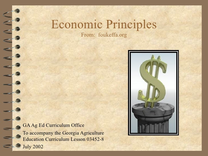 Economic Principles From:  foukeffa.org GA Ag Ed Curriculum Office To accompany the Georgia Agriculture Education Curricul...