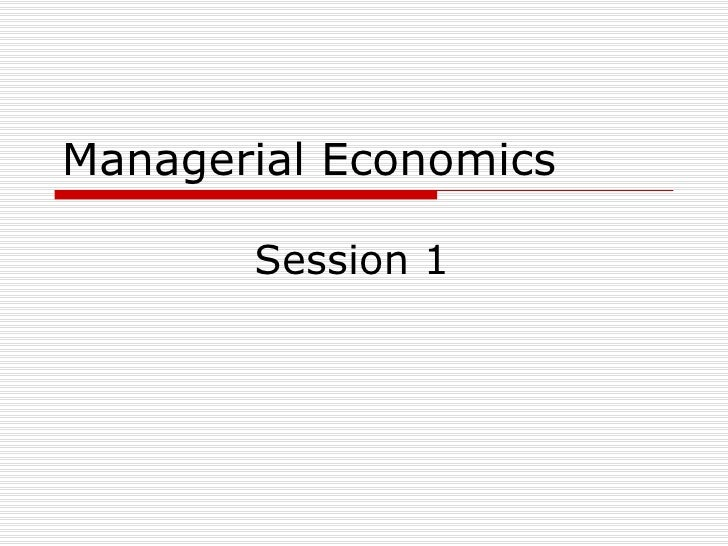 Managerial Economics Session 1