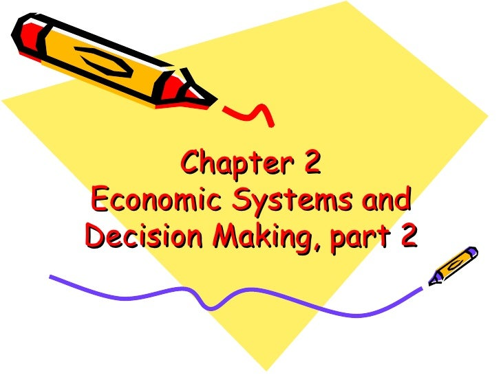 Chapter 2 Economic Systems and Decision Making, part 2