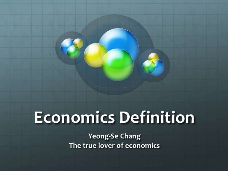 Economics Definition Yeong-Se Chang The true lover of economics