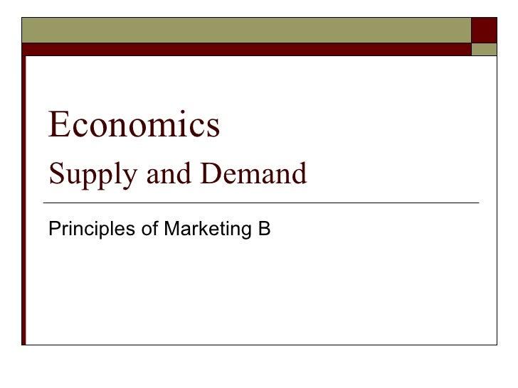 Economics  Supply and Demand   Principles of Marketing B