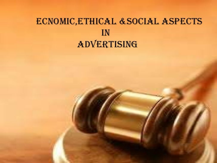 ecnomic,ETHICAL &SOCIAL aspects  IN  ADVERTISING