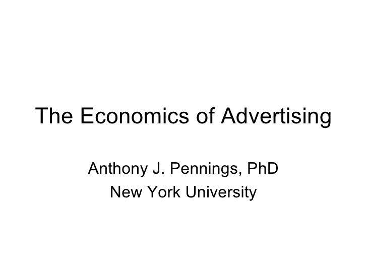 The Economics of Advertising     Anthony J. Pennings, PhD       New York University