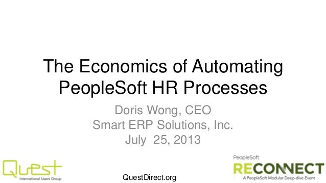 QuestDirect.org The Economics of Automating PeopleSoft HR Processes Doris Wong, CEO Smart ERP Solutions, Inc. July 25, 2013