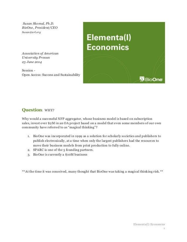 Elementa(l) Economics 1 Susan Skomal, Ph.D. BioOne, President/CEO Susan@arl.org Association of American University Presse...