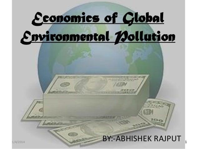Economics of Global Environmental Pollution  1/4/2014  BY:-ABHISHEK RAJPUT  1