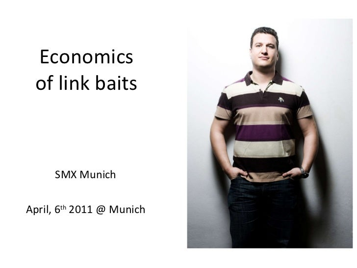 Economics of link baits SMX Munich April, 6 th  2011 @ Munich