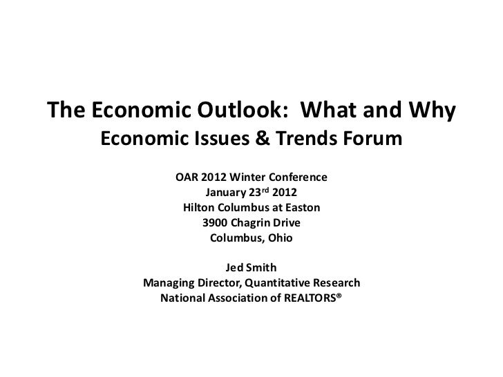 The Economic Outlook: What and Why    Economic Issues & Trends Forum              OAR 2012 Winter Conference              ...