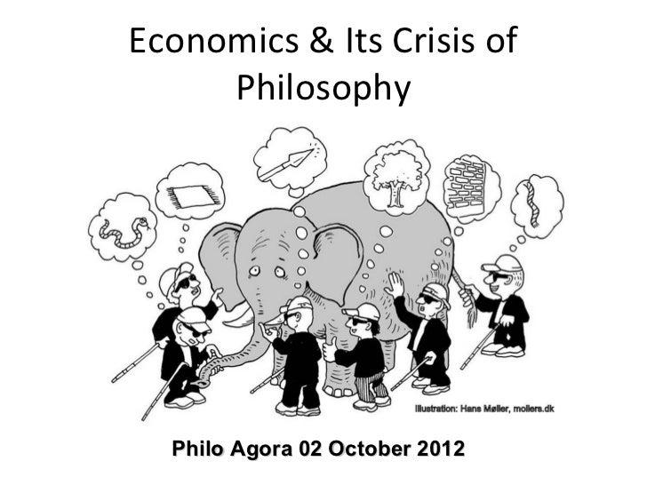 Economics & Its Crisis of     Philosophy  Philo Agora 02 October 2012
