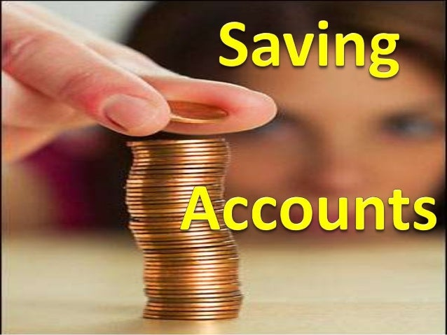 • A savings account typically refers  to an account in which one places  money to earn a small amount of  interest.• NOTE:...