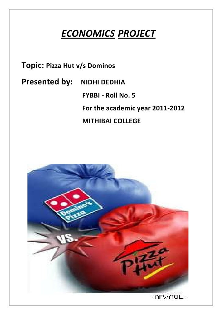 ECONOMICS PROJECTTopic: Pizza Hut v/s DominosPresented by: NIDHI DEDHIA                  FYBBI - Roll No. 5               ...