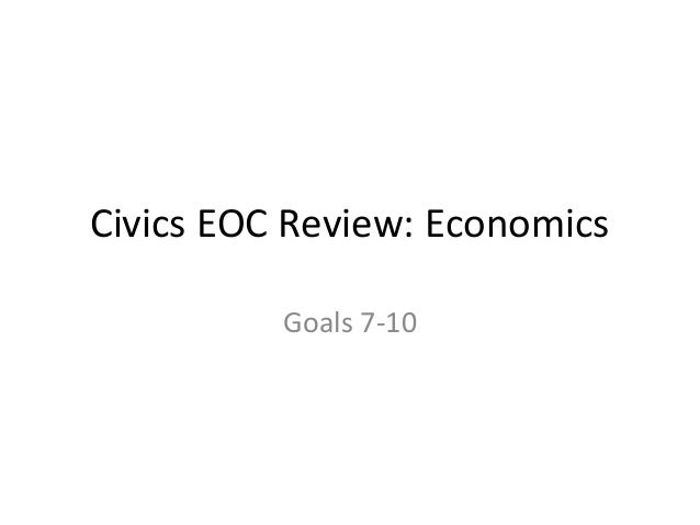 Civics EOC Review: Economics Goals 7-10