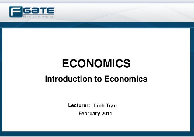 ECONOMICSIntroduction to Economics     Lecturer: Linh Tran         February 2011                            1
