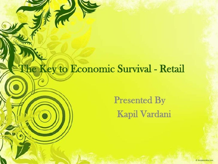 The Key to Economic Survival - Retail<br />Presented By<br />                             Kapil Vardani<br />