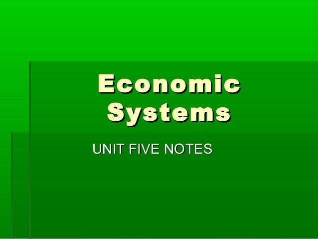 EconomicEconomic SystemsSystems UNIT FIVE NOTESUNIT FIVE NOTES