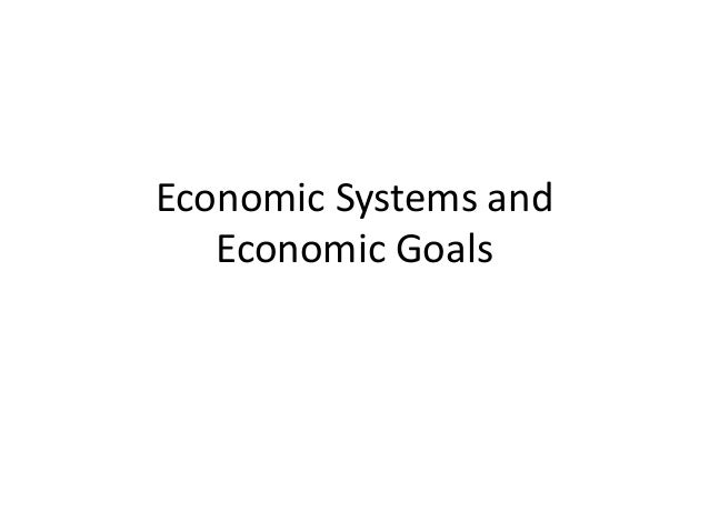 Economic Systems and Economic Goals