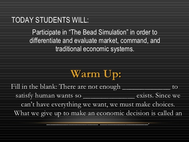 """TODAY STUDENTS WILL: <ul><li>Participate in """"The Bead Simulation"""" in order to differentiate and evaluate market, command, ..."""