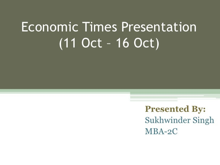 Economic Times Presentation (11 Oct – 16 Oct)<br />Presented By:<br />Sukhwinder Singh<br />MBA-2C<br />