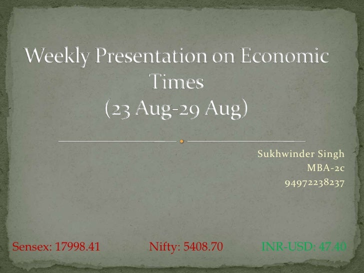 Sukhwinder Singh <br />MBA-2c<br />94972238237<br />Weekly Presentation on Economic Times(23 Aug-29 Aug)<br />Sensex: 1799...