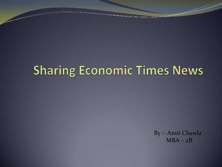 Sharing Economic Times News  <br />By :- AmitChawla<br />        MBA – 2B<br />