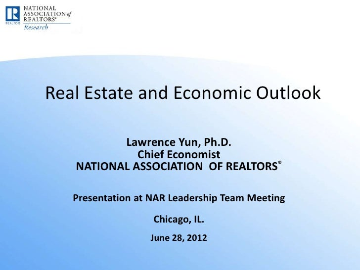 Real Estate and Economic Outlook          Lawrence Yun, Ph.D.             Chief Economist   NATIONAL ASSOCIATION OF REALTO...
