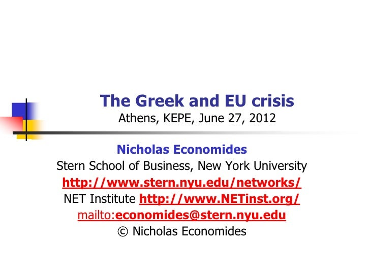 The Greek and EU crisis           Athens, KEPE, June 27, 2012           Nicholas EconomidesStern School of Business, New Y...