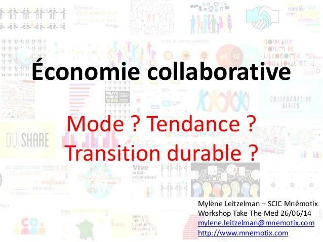 Économie collaborative Mode ? Tendance ? Transition durable ? Mylène Leitzelman – SCIC Mnémotix Workshop Take The Med 26/0...