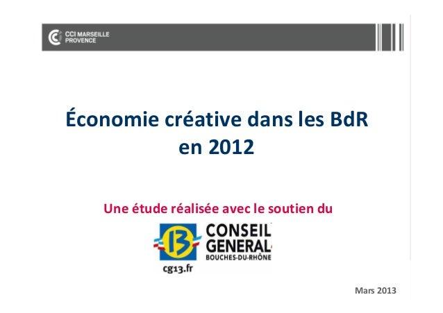 Économie créative dans les BdR en 2012 Une étude réalisée avec le soutien du  Mars 2013